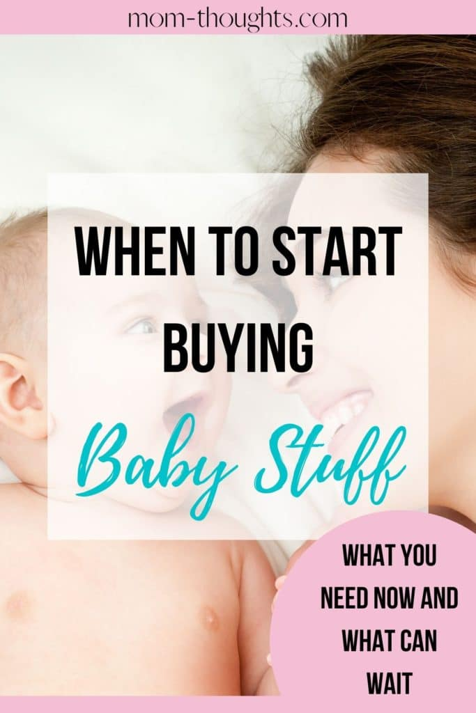 This image reads When To Start Buying baby stuff and is on an article that helps new moms determine when to start buying baby stuff. It goes over what baby items you need before baby arrives, and what can wait.