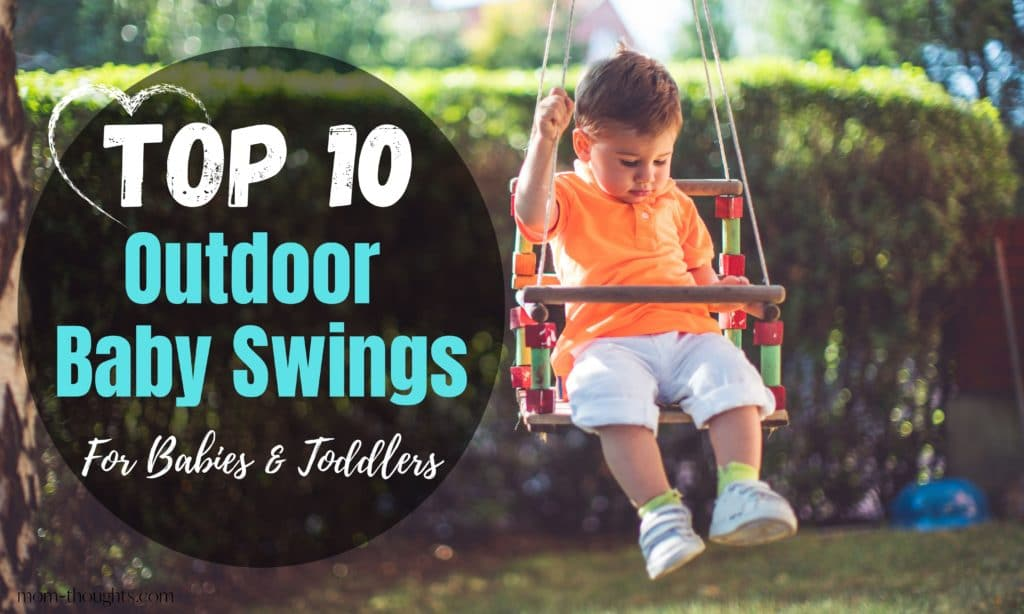 This image that reads Top Top Outdoor Baby Swings for babies and toddlers is on a post that reviews the best outdoor baby swings so you can find the perfect outdoor swing for your baby or toddler this summer!
