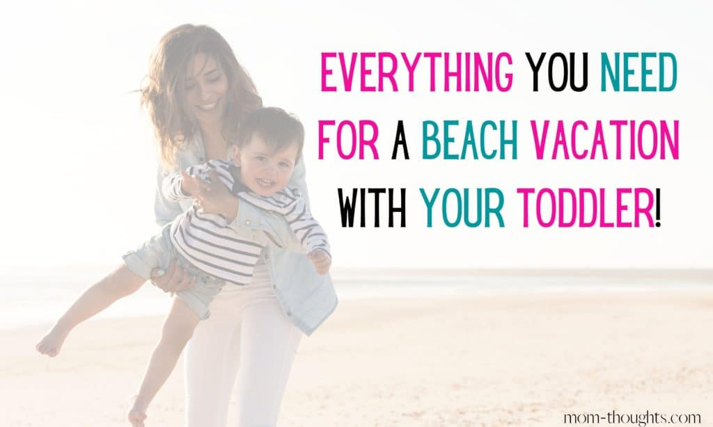 Everything you need for a beach vacation with toddlers! This image is on a post that details the fool proof beach vacation with toddler packing list! Includes a free packing list printable to ensure you're prepared for your beach trip.
